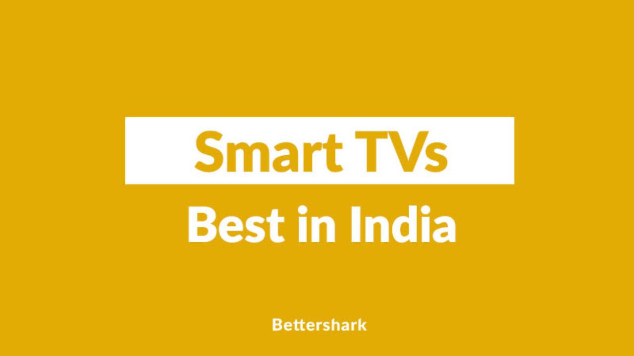 Best Smart TVs In India (September 2019)